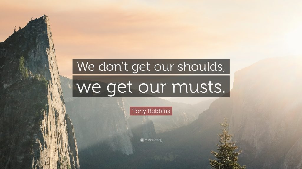 238011-tony-robbins-quote-we-don-t-get-our-shoulds-we-get-our-musts